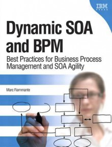Dynamic Soa and Bpm: Best Practices for Business Process Management and Soa Agility - Marc Fiammante
