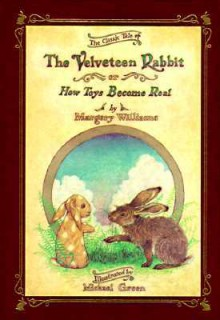 The Velveteen Rabbit Or, How Toys Become Real - Margery Williams, Michael Green, Michael Green