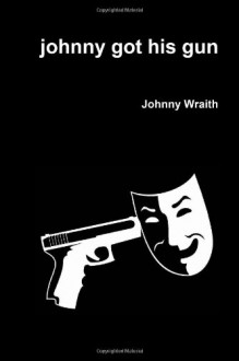 johnny got his gun - Johnny Wraith