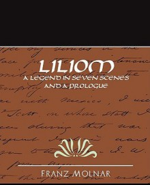 Liliom a Legend in Seven Scenes and a Prologue - Ferenc Molnár