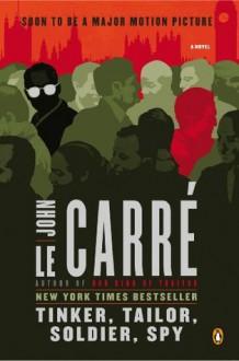 Tinker, Tailor, Soldier, Spy: A George Smiley Novel - John le Carré