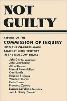 Not Guilty Findings of the 1937 Commission Chaired by John Dewey: Investigating the Charges Against Leon Trotsky in the Moscow Trials - John Dewey, Benjamin Stolberg, Suzanne LA Follette