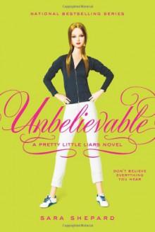 Unbelievable - Sara Shepard