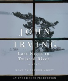 Last Night in Twisted River - John Irving, Arthur Morey