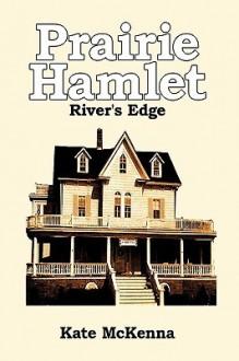 Prairie Hamlet: River's Edge - Kate McKenna