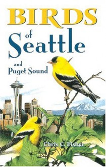 Birds of Seattle and Puget Sound (City Bird Guides) - Chris C. Fisher