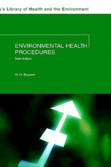 Environmental Health Procedures: 5th Edition - W.H. Bassett, Jennifer Bassett