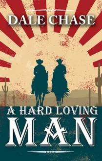 A Hard Loving Man - Dale Chase
