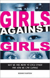 Girls Against Girls: Why We Are Mean to Each Other and How We Can Change - Bonnie Burton