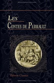 Les contes de Perrault: (D'après les textes originaux) - Charles Perrault