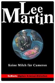 Keine Milch für Cameron - DuMonts Digitale Kriminal-Bibliothek: Deb-Ralston-Serie (German Edition) - Lee Martin, Volker Neuhaus, Klaus Timmermann, Ulrike Wasel