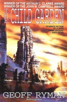 The Child Garden: A Low Comedy - Geoff Ryman