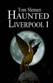 Haunted Liverpool 1 - Tom Slemen