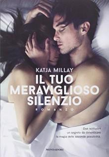 Il tuo meraviglioso silenzio - Katja Millay