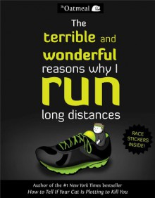 The Terrible and Wonderful Reasons Why I Run Long Distances - The Oatmeal,Matthew Inman