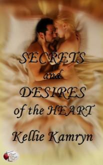 Secrets and Desires of the Heart - Kellie Kamryn