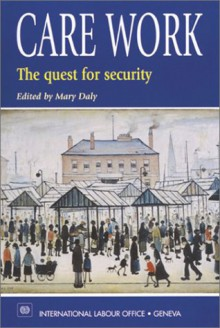 Care Work: The Quest for Security - International Labor Office
