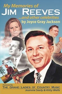 My Memories of Jim Reeves . . . and Other Celebrities - Joyce Gray Jackson