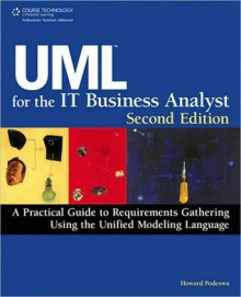UML For The IT Business Analyst, Second Edition - Howard Podeswa