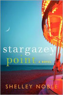 Stargazey Point: A Novel - Shelley Noble