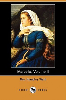 Marcella, Volume II (Dodo Press) - Mary Augusta Ward