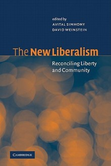 The New Liberalism: Reconciling Liberty and Community - Avital Simhony