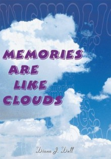 Memories Are Like Clouds - Diana J. Dell