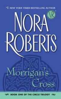 Morrigan's Cross (Circle Trilogy #1) - Nora Roberts
