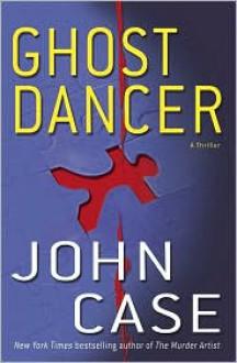 Ghost Dancer : A Thriller - John Case