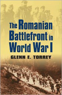 The Romanian Battlefront in World War I (Modern War Studies) - Glenn E. Torrey