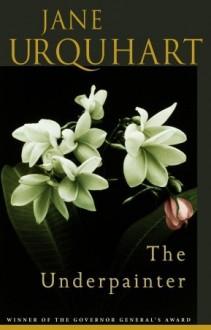 The Underpainter - Jane Urquhart