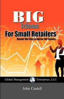 Big Ideas For Small Retailers - John Castell