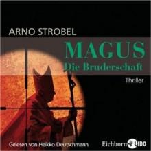 Magus - Die Bruderschaft - Arno Strobel, Heikko Deutschmann