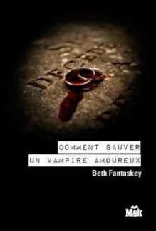 Comment sauver un vampire amoureux - Beth Fantaskey, Marie Cambolieu