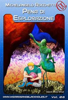 Pena d'Esplorazione: 8 (Wizards & Blackholes) - Michelangelo Rocchetti
