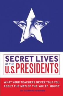 Secret Lives of the U.S. Presidents - Cormac O'Brien,Monika Suteski