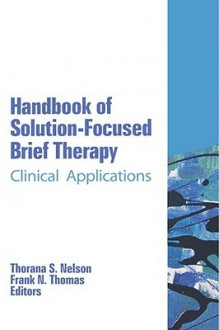 Handbook of Solution-Focused Brief Therapy: Clinical Applications - Thorana Nelson