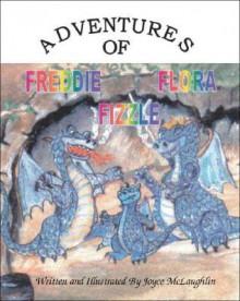 The Adventures of Freddie Flora Fizzle - Joyce McLaughlin