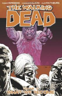 The Walking Dead Vol. 10: What We Become - Cliff Rathburn, Charlie Adlard, Robert Kirkman