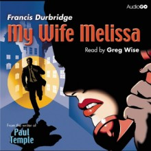 My Wife Melissa - Francis Durbridge, Greg Wise