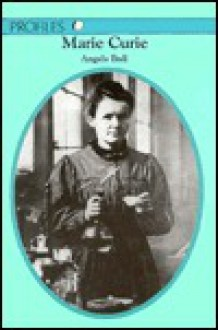 Marie Curie (Profiles) - Angela Bull