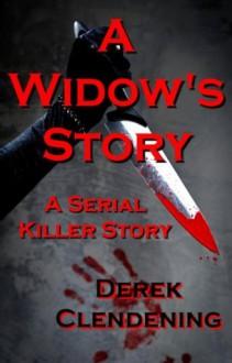 A Widow's Story: A Serial Killer Story - Derek Clendening