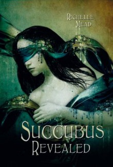 Succubus Revealed - Richelle Mead, Katrin Reichardt