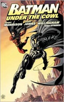 Batman: Under the Cowl - Bill Willingham, Geoff Johns, Chuck Dixon, Grant Morrison, Doug Moench, Hillary J. Bader, Andy Kubert, Graham Nolan, Dick Giordano, Rick Burchett, Tom Fowler, Mike Manley, Mike McKone, Terry Beatty, Marlo Alquiza, Romeo Tanghal, Jesse Delperdang