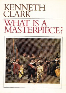 What Is a Masterpiece? (Walter Neurath Memorial Lectures, No 11) - Kenneth Clark