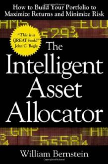 The Intelligent Asset Allocator: How to Build Your Portfolio - William J. Bernstein