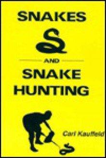 Snakes and Snake Hunting - Carl Kauffeld