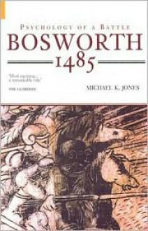 Bosworth: Psychology of a Battle - Michael K. Jones