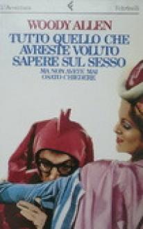 Tutto quello che avreste voluto sapere sul sesso ma non avete mai osato chiedere - Woody Allen, Pier Francesco Paolini