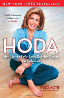 Hoda: How I Survived War Zones, Bad Hair, Cancer, and Kathie Lee - Hoda Kotb